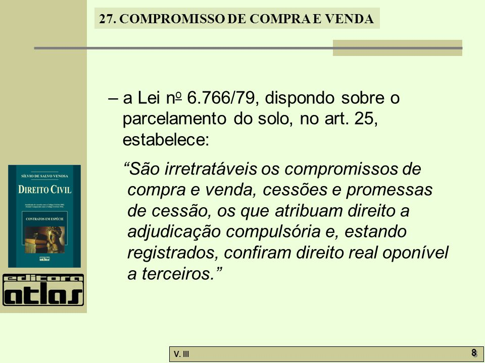 – a Lei no 6. 766/79, dispondo sobre o parcelamento do solo, no art