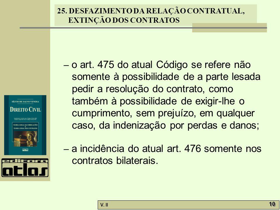 – o art. 475 do atual Código se refere não somente à possibilidade de a parte lesada pedir a resolução do contrato, como também à possibilidade de exigir-lhe o cumprimento, sem prejuízo, em qualquer caso, da indenização por perdas e danos;
