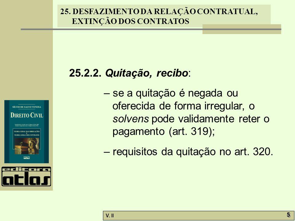 25.2.2. Quitação, recibo: – se a quitação é negada ou oferecida de forma irregular, o solvens pode validamente reter o pagamento (art. 319);