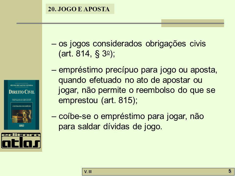 – os jogos considerados obrigações civis (art. 814, § 3o);
