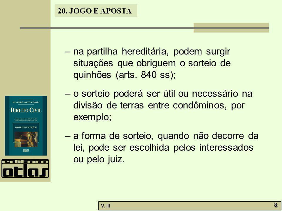 – na partilha hereditária, podem surgir situações que obriguem o sorteio de quinhões (arts. 840 ss);