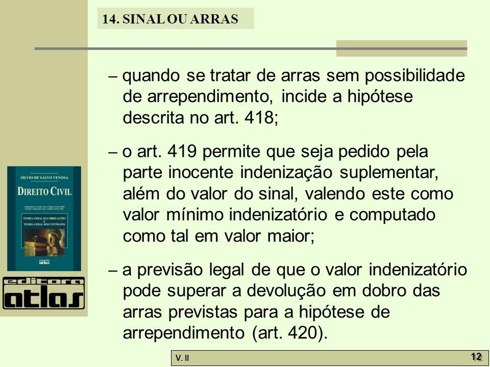 – quando se tratar de arras sem possibilidade de arrependimento, incide a hipótese descrita no art. 418;