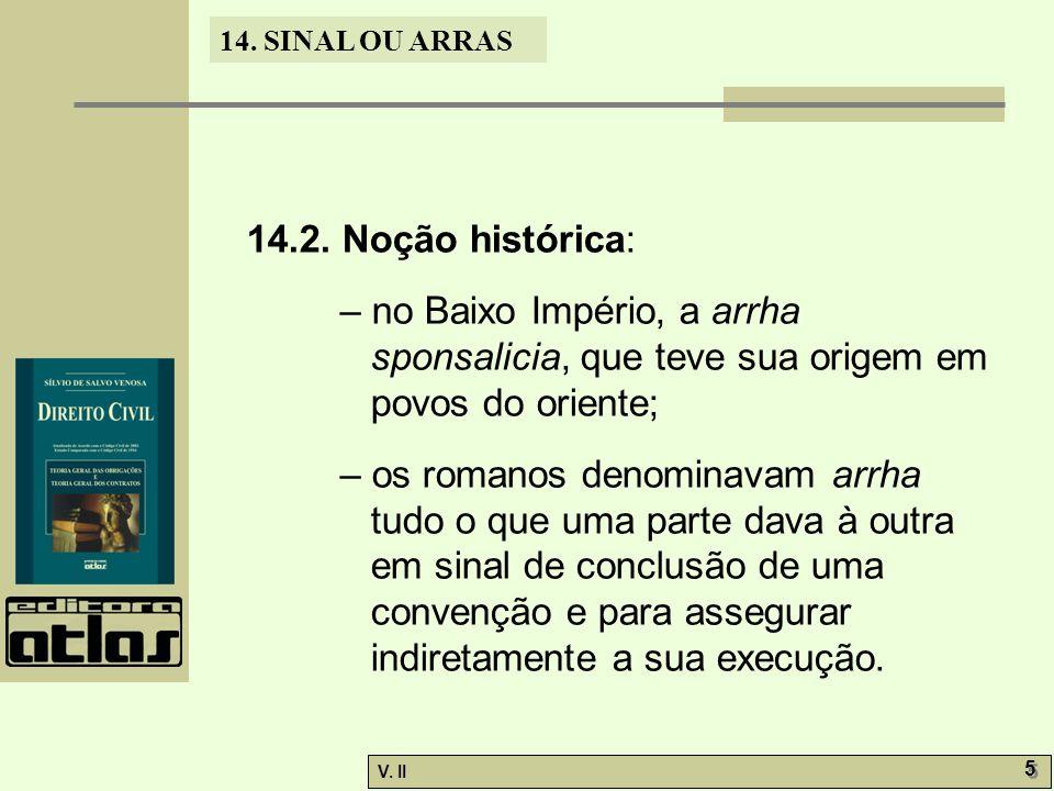 14.2. Noção histórica: – no Baixo Império, a arrha sponsalicia, que teve sua origem em povos do oriente;