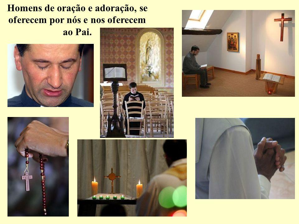 Homens de oração e adoração, se oferecem por nós e nos oferecem ao Pai.