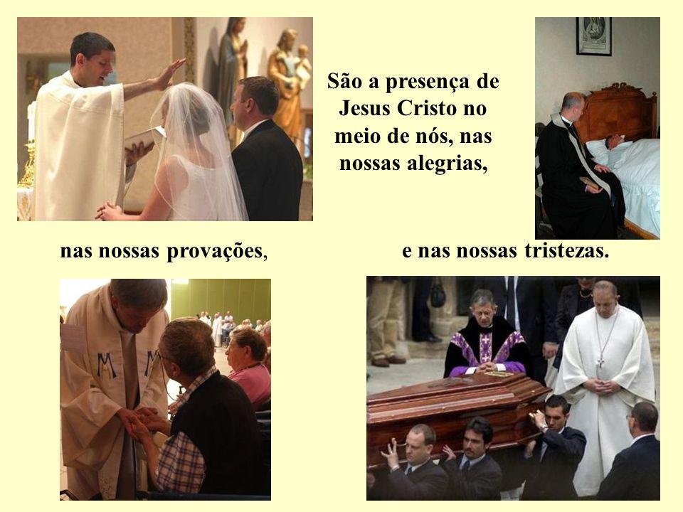 São a presença de Jesus Cristo no meio de nós, nas nossas alegrias,