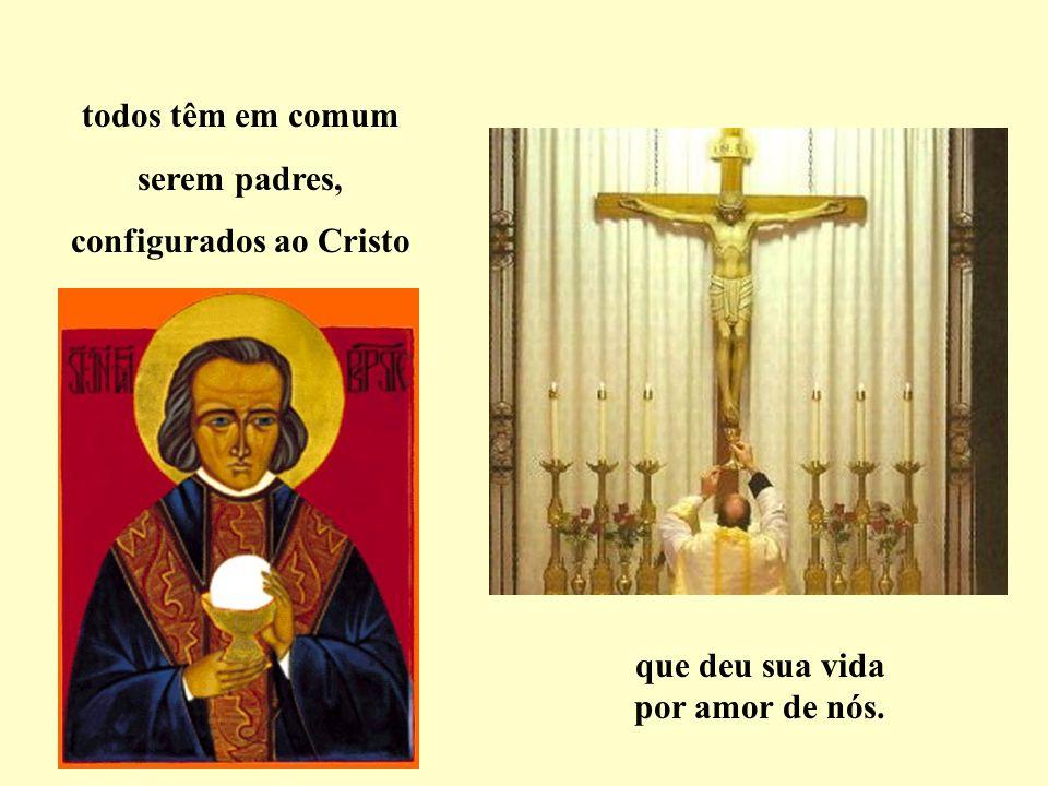 configurados ao Cristo que deu sua vida por amor de nós.