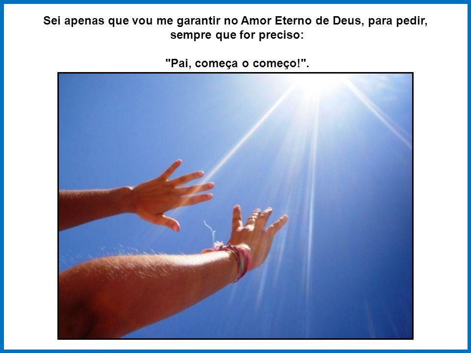 Sei apenas que vou me garantir no Amor Eterno de Deus, para pedir,