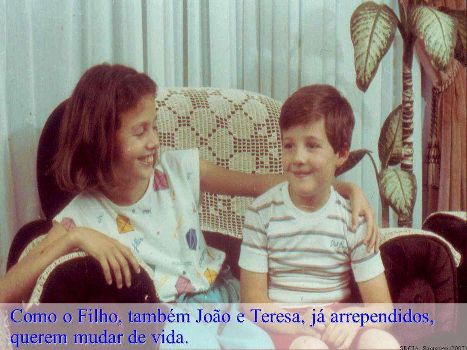 Como o Filho, também João e Teresa, já arrependidos, querem mudar de vida.