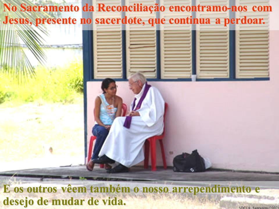 No Sacramento da Reconciliação encontramo-nos com Jesus, presente no sacerdote, que continua a perdoar.