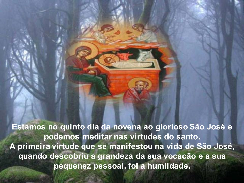 Estamos no quinto dia da novena ao glorioso São José e podemos meditar nas virtudes do santo.