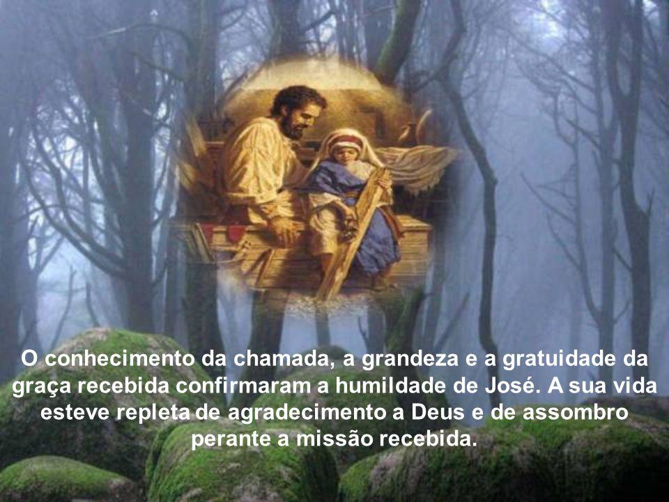 O conhecimento da chamada, a grandeza e a gratuidade da graça recebida confirmaram a humildade de José.
