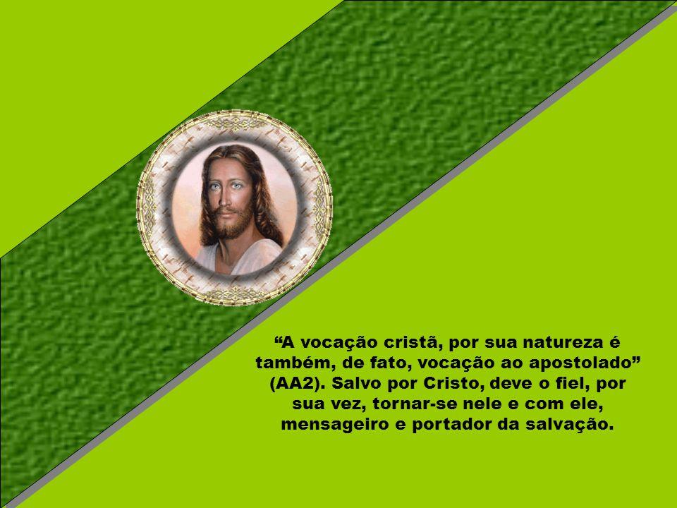 A vocação cristã, por sua natureza é também, de fato, vocação ao apostolado (AA2).