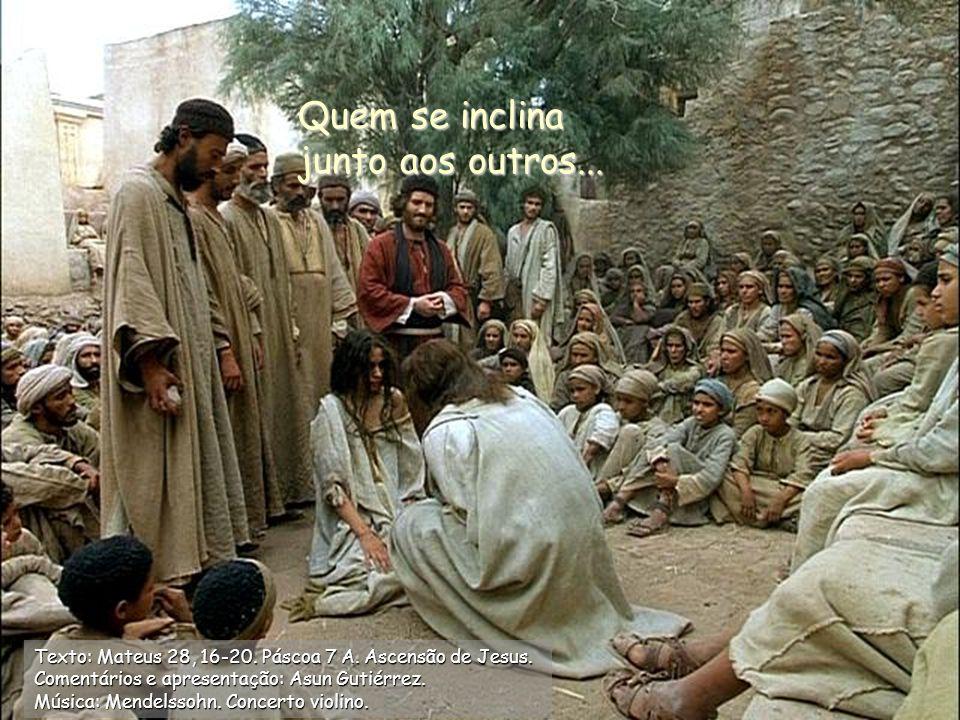 ASCIENDE Quem se inclina junto aos outros...