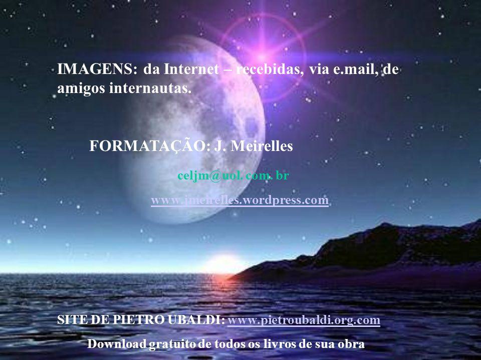 IMAGENS: da Internet – recebidas, via e.mail, de amigos internautas.