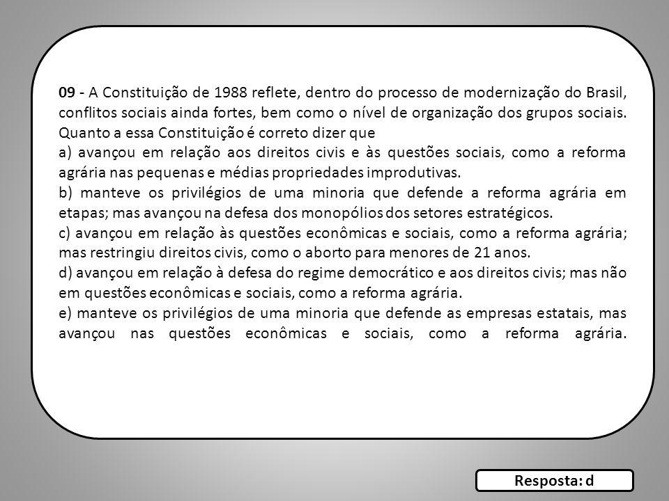 09 - A Constituição de 1988 reflete, dentro do processo de modernização do Brasil, conflitos sociais ainda fortes, bem como o nível de organização dos grupos sociais. Quanto a essa Constituição é correto dizer que