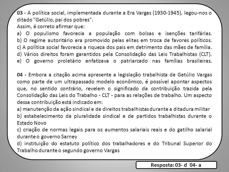 03 - A política social, implementada durante a Era Vargas (1930-1945), legou-nos o ditado Getúlio, pai dos pobres .