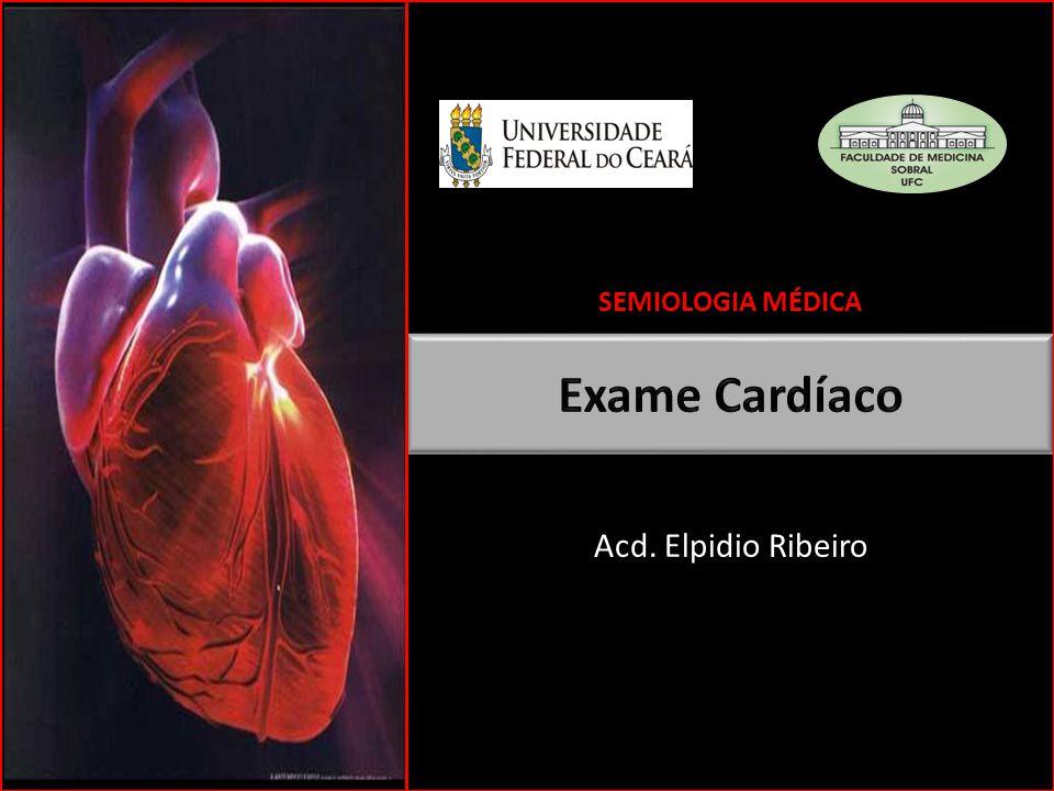 SEMIOLOGIA MÉDICA Exame Cardíaco Acd. Elpidio Ribeiro