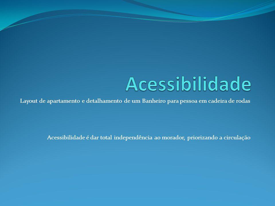 Acessibilidade Layout de apartamento e detalhamento de um Banheiro para pessoa em cadeira de rodas.