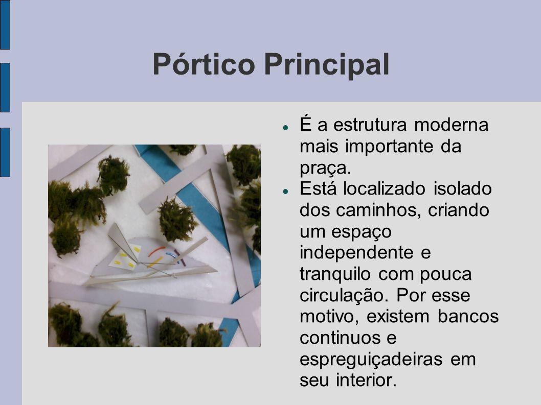 Pórtico Principal É a estrutura moderna mais importante da praça.