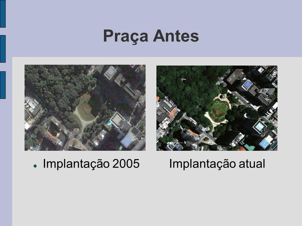 Praça Antes Implantação 2005 Implantação atual