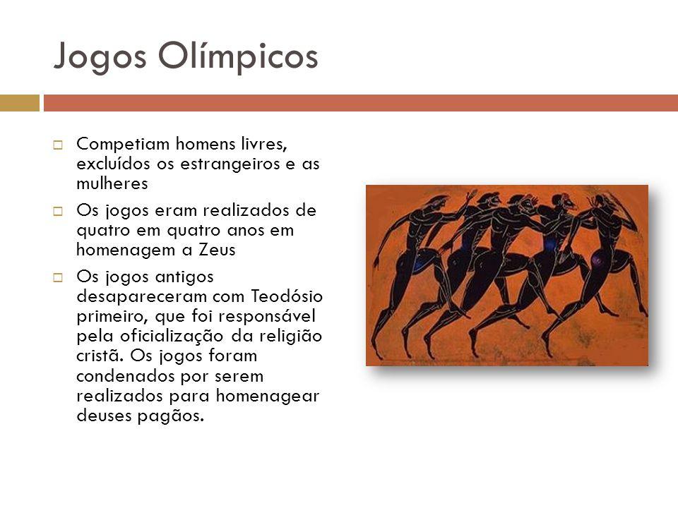 Jogos Olímpicos Competiam homens livres, excluídos os estrangeiros e as mulheres.