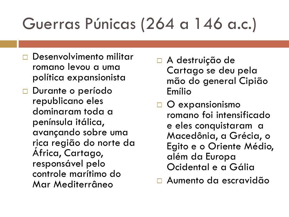 Guerras Púnicas (264 a 146 a.c.) Desenvolvimento militar romano levou a uma política expansionista.