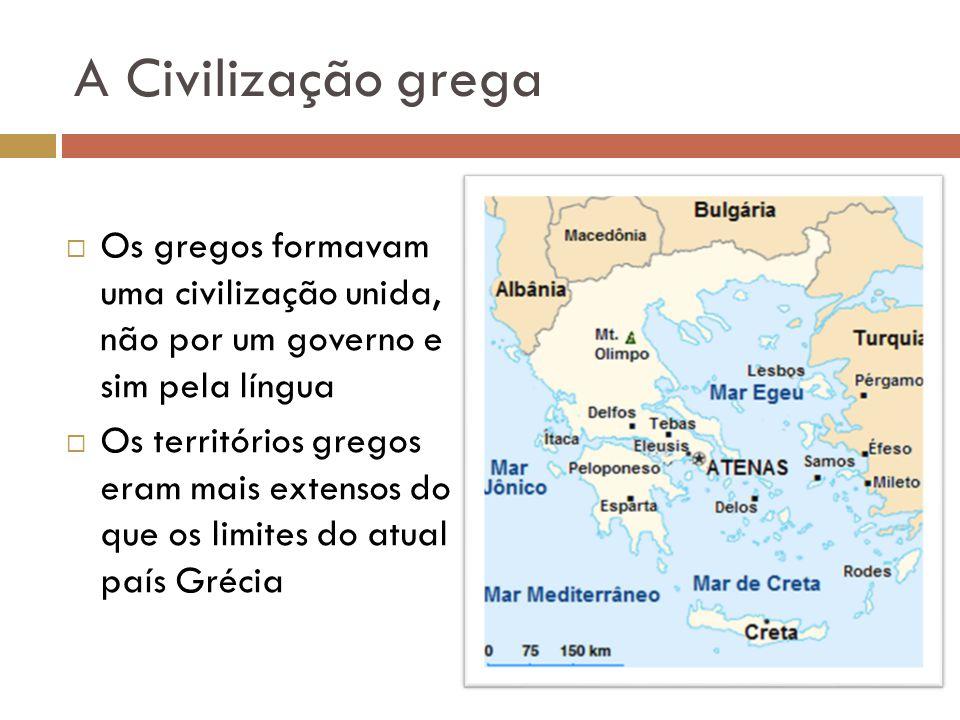 A Civilização grega Os gregos formavam uma civilização unida, não por um governo e sim pela língua.