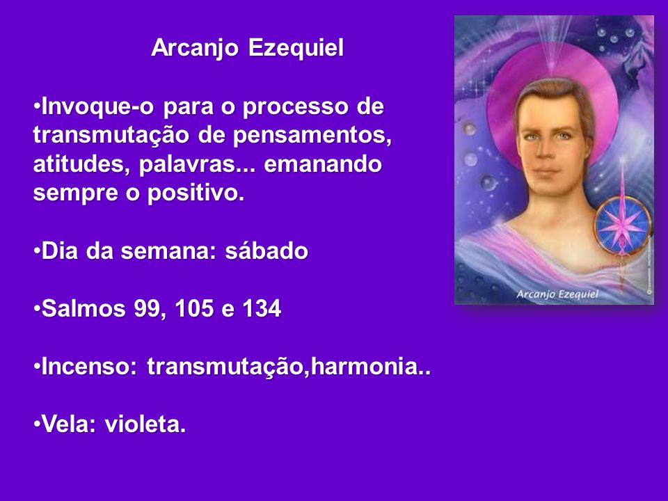 Arcanjo Ezequiel Invoque-o para o processo de transmutação de pensamentos, atitudes, palavras... emanando sempre o positivo.