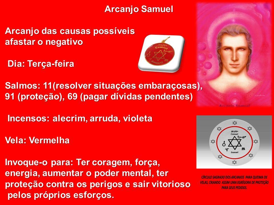 Arcanjo Samuel Arcanjo das causas possíveis afastar o negativo. Dia: Terça-feira. Salmos: 11(resolver situações embaraçosas),