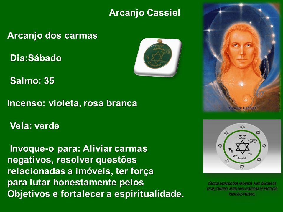 Arcanjo Cassiel Arcanjo dos carmas. Dia:Sábado. Salmo: 35. Incenso: violeta, rosa branca. Vela: verde.