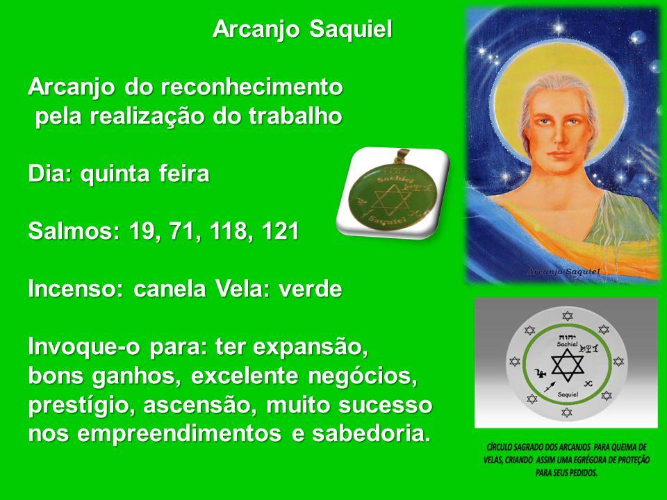 Arcanjo Saquiel Arcanjo do reconhecimento. pela realização do trabalho. Dia: quinta feira. Salmos: 19, 71, 118, 121.