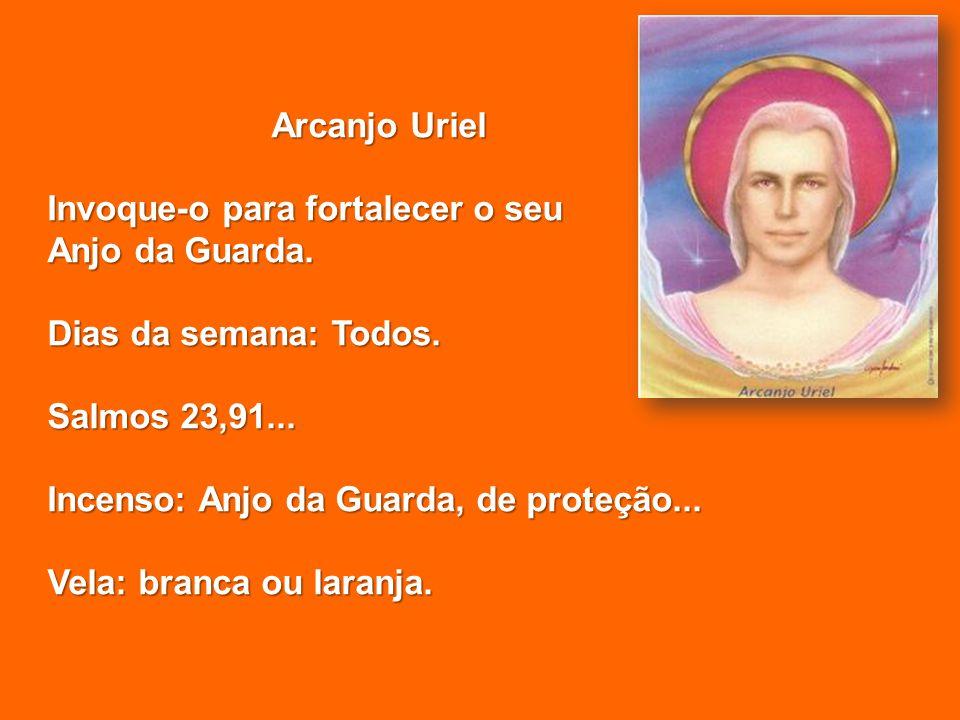 Arcanjo Uriel Invoque-o para fortalecer o seu. Anjo da Guarda. Dias da semana: Todos. Salmos 23,91...