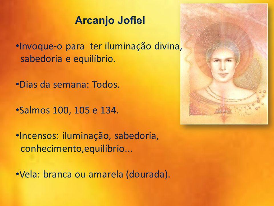 Arcanjo Jofiel Invoque-o para ter iluminação divina, sabedoria e equilíbrio. Dias da semana: Todos.