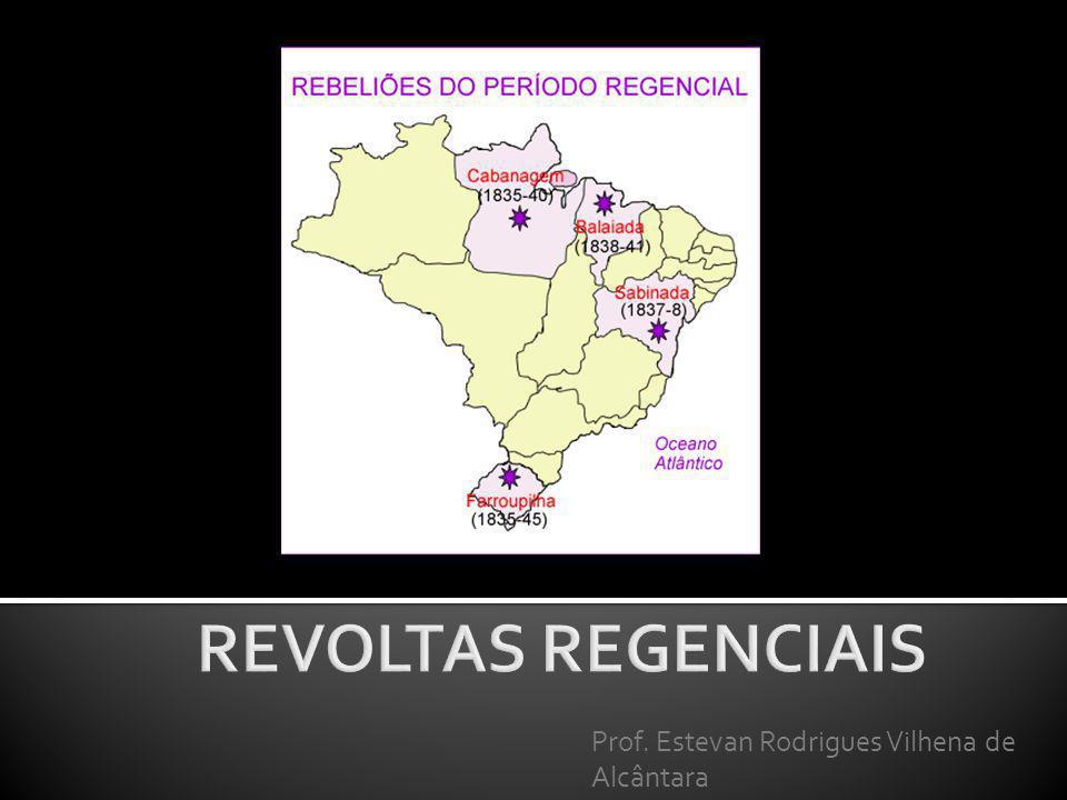 REVOLTAS REGENCIAIS Prof. Estevan Rodrigues Vilhena de Alcântara