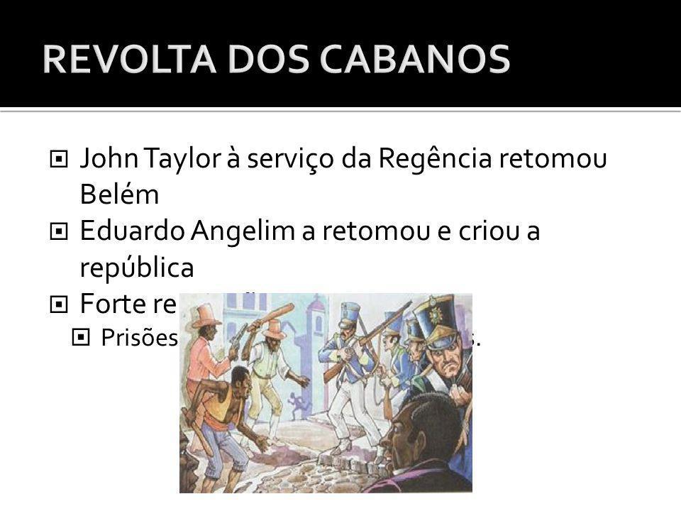 Revolta dos Cabanos John Taylor à serviço da Regência retomou Belém