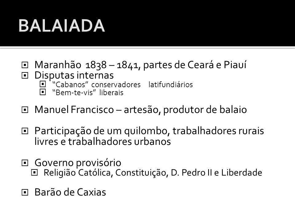 BALAIADA Maranhão 1838 – 1841, partes de Ceará e Piauí