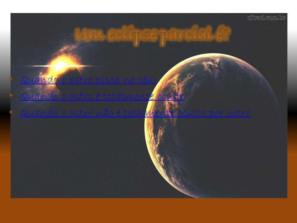 Um eclipse parcial é Quando o astro pisca no céu;