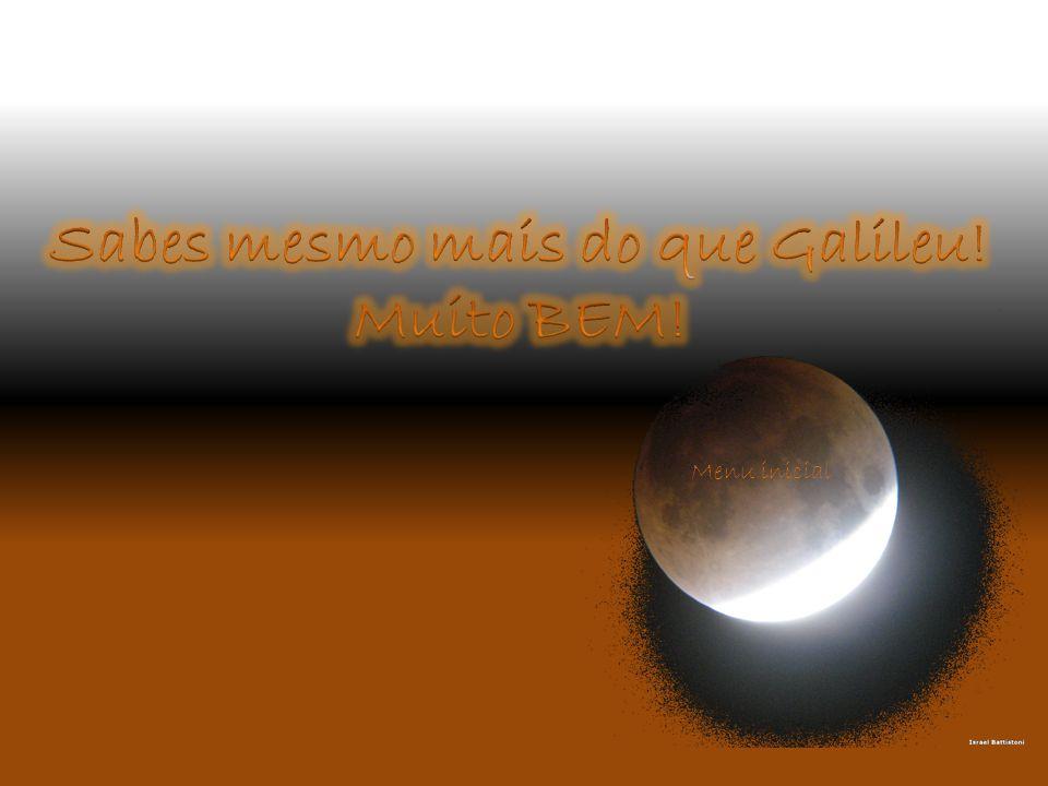 Sabes mesmo mais do que Galileu!
