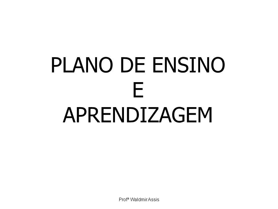 PLANO DE ENSINO E APRENDIZAGEM Profª Waldmir Assis