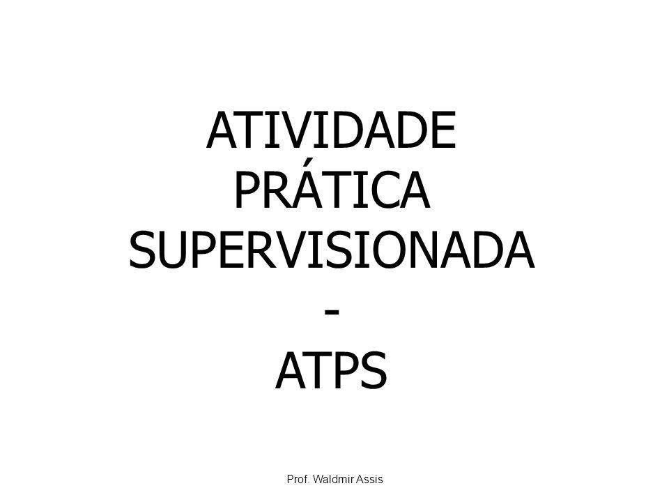 ATIVIDADE PRÁTICA SUPERVISIONADA - ATPS Prof. Waldmir Assis