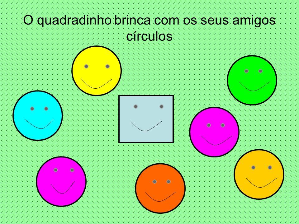 O quadradinho brinca com os seus amigos círculos