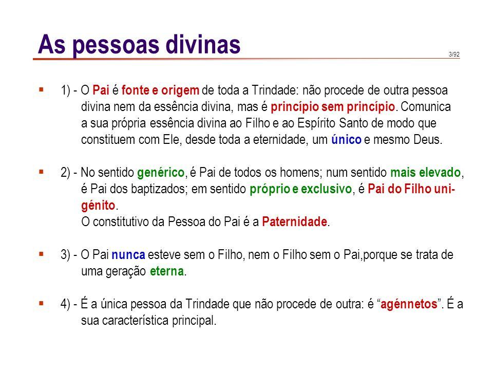 As pessoas divinas 1) - O Pai é fonte e origem de toda a Trindade: não procede de outra pessoa.