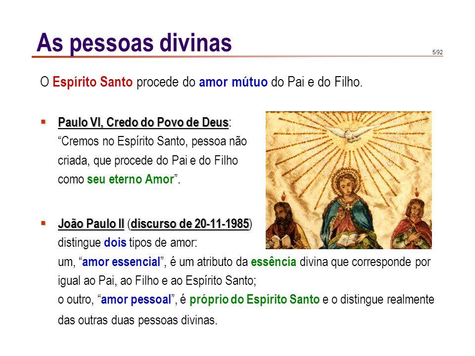 As pessoas divinas O Espírito Santo procede do amor mútuo do Pai e do Filho. Paulo VI, Credo do Povo de Deus: