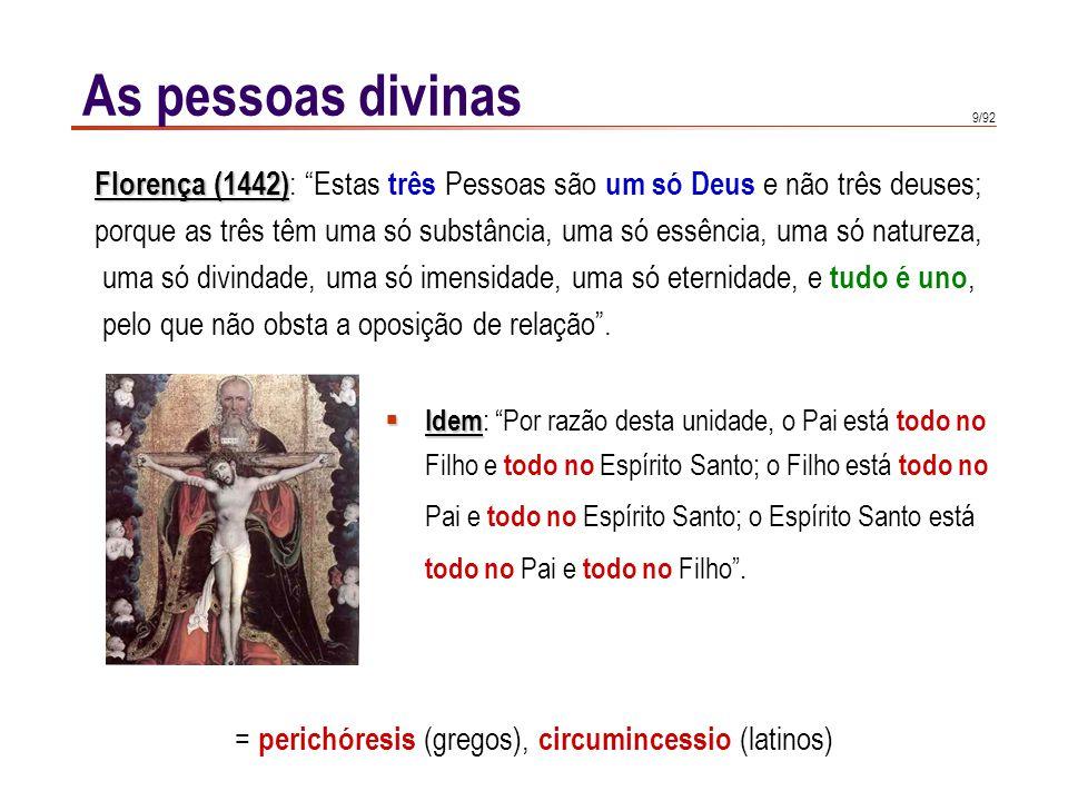 = perichóresis (gregos), circumincessio (latinos)