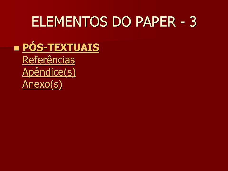 ELEMENTOS DO PAPER - 3 PÓS-TEXTUAIS Referências Apêndice(s) Anexo(s)