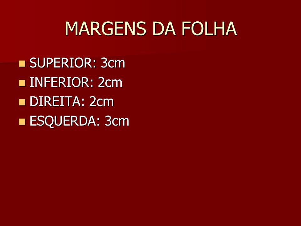 MARGENS DA FOLHA SUPERIOR: 3cm INFERIOR: 2cm DIREITA: 2cm