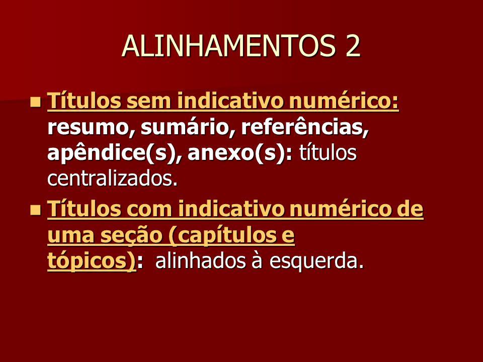 ALINHAMENTOS 2 Títulos sem indicativo numérico: resumo, sumário, referências, apêndice(s), anexo(s): títulos centralizados.