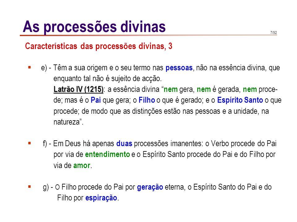 As processões divinas Características das processões divinas, 3. e) - Têm a sua origem e o seu termo nas pessoas, não na essência divina, que.