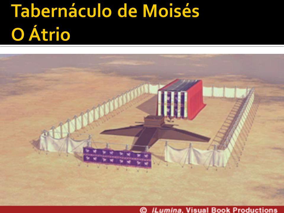 Tabernáculo de Moisés O Átrio