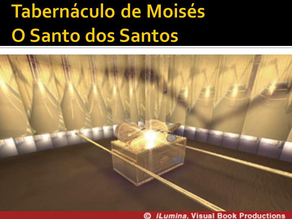 Tabernáculo de Moisés O Santo dos Santos